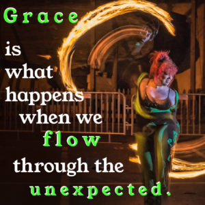 Grace is what happens when we flow through the unexpected